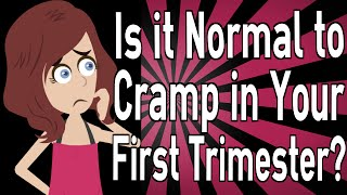 Is it Normal to Cramp in Your First Trimester?