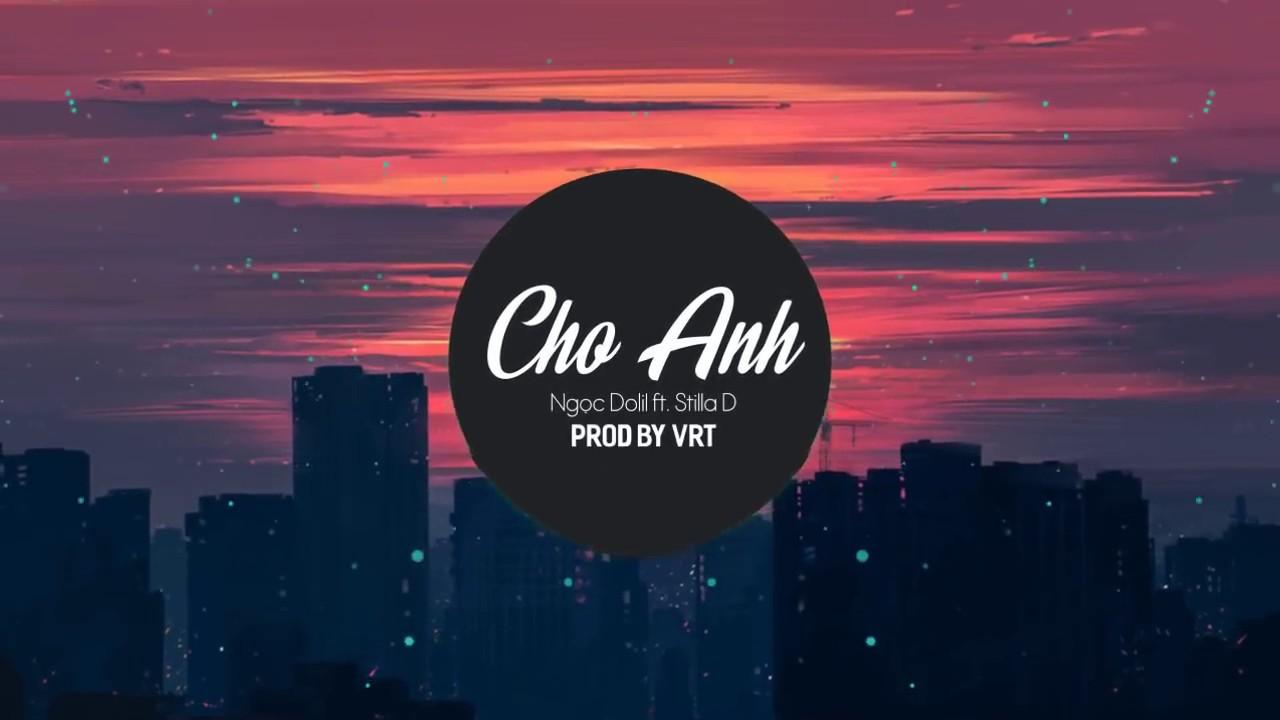 Cho Anh - Ngọc Dolil x StillaD (Prod by VRT)