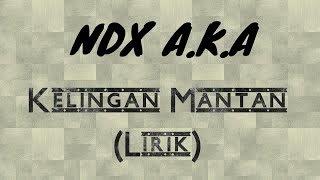 NDX A.K.A - Kelingan Mantan (Lirik)