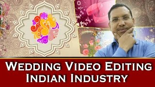 Learn Wedding Video Editing & Mixing- Know About Indian Wedding Industry Workflow