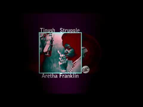 TINUSH STRUGGLE FEAT ARETHA FRANKLIN СКАЧАТЬ БЕСПЛАТНО
