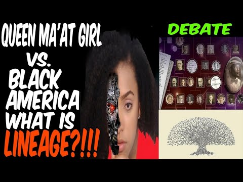 QUEEN MA'AT GIRL VS. BLACK AMERICA: WHAT IS LINEAGE? (OPEN PANEL DEBATE)