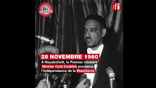 Mauritanie : Moktar Ould Daddah proclame l'indépendance - 28 novembre 1960