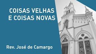 Coisas Velhas E Coisas Novas - Rev. José de Camargo - Culto Matutino - 29/12/2019