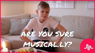 ARE YOU SURE MUSICAL.LY?