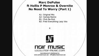 Marc DePulse, Overnite, Hollis P Monroe - No Need To Worry (Fred Everything Lazy Vox Mix)