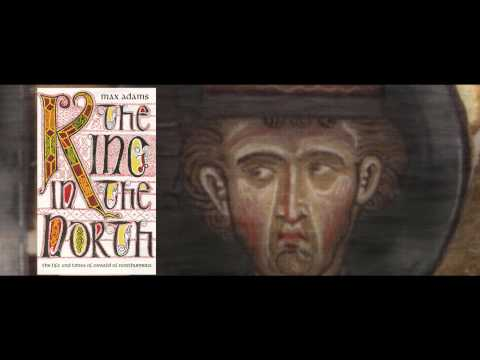 The King in the North ( The life and times of Oswald of Northumbria) - A Book by Max Adams