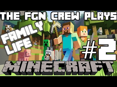 The FGN Crew Plays: MINECRAFT Family Life #2 - The Village in Reach (PC)