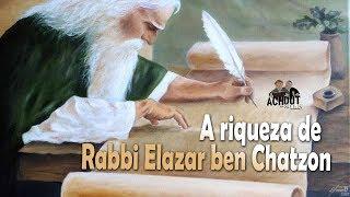 Os sábios do Talmud 15 - A riqueza de Rabbi Elazar ben Chatzon