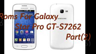 Roms for Samsung Galaxy Star Pro GT-S7262 Part(2)