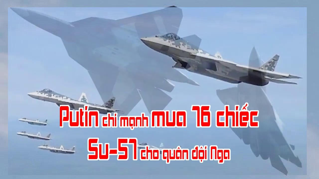 Putin chi mạnh mua 76 chiếc Su 57 cho quân đội Nga