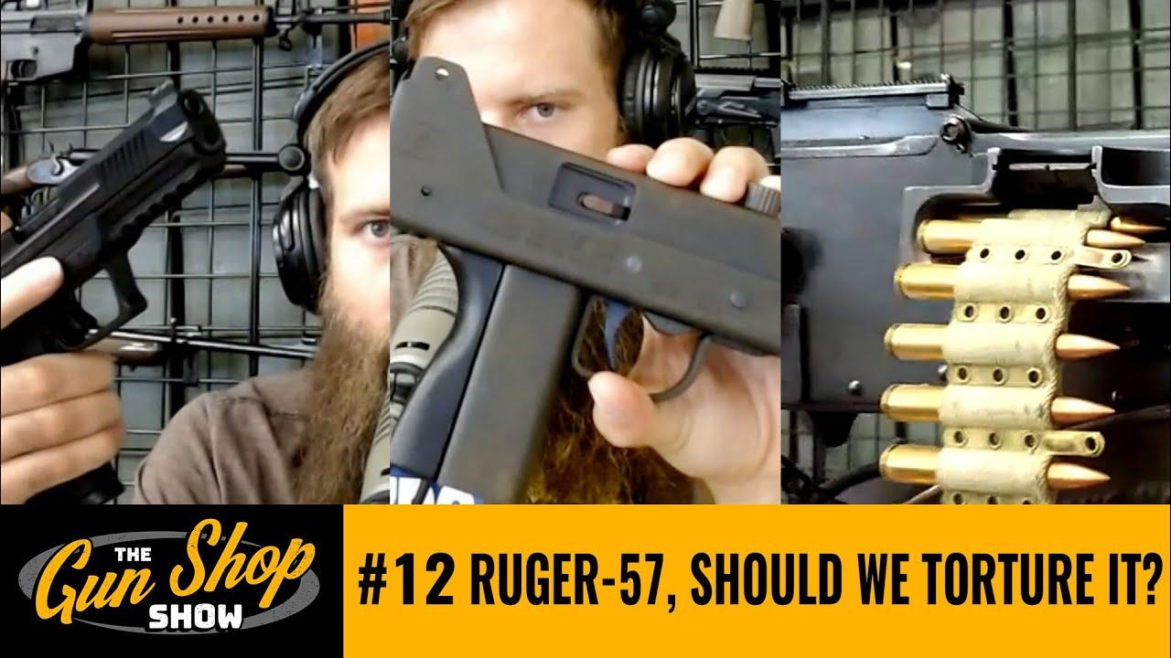 The Gun Shop Show #12 Ruger-57, Should We Torture It?