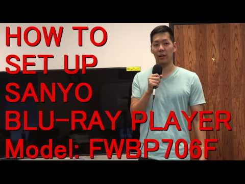 How to set up Sanyo Bluray Player   Model: FWBP706F