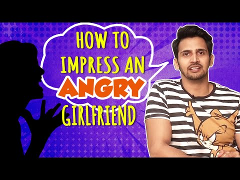How To Impress Your Angry Girlfriend   Quick 5 Tips By Bhushan Pradhan