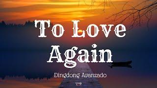TO LOVE AGAIN (Lyrics) By: Dingdong Avanzado