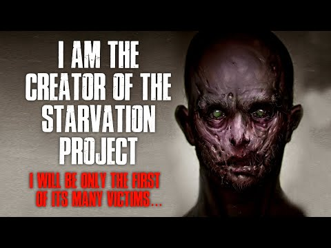"""""""I Am The Creator Of The Starvation Project, I Am The First Of Its Many Victims """" Creepypasta"""