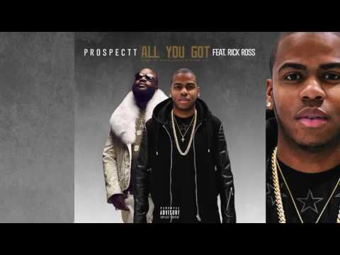 Prospectt - Ft Rick Ross - All You Got