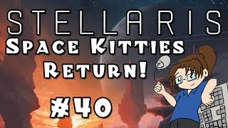 Let's Play Stellaris: Apocalypse -- Space Kitties Edition! - Ep 40