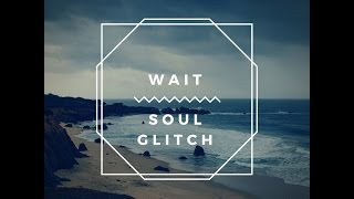 Soul Glitch Wait (feat. JC of The Finest) [Official Audio]