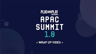 Wrap Up: Plug and Play APAC Summit 1.0