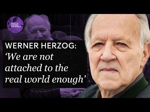 Werner Herzog: 'We are not attached to the real world enough'
