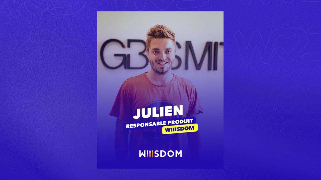 Life at Wiiisdom - Rencontrez Julien, Responsable Produit