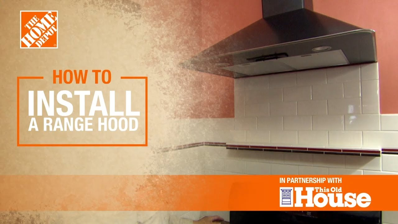 How To Install A Range Hood The Home Depot