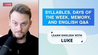 Learn English with Luke | Syllables, Days of the Week, Memory Techniques ,and English Q&A