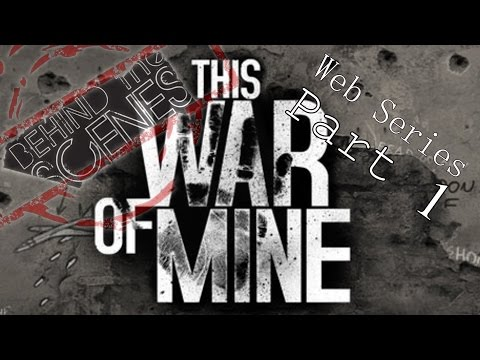 This War of Mine (Web Series) Behind The Scenes Ep.1 (Part 1)