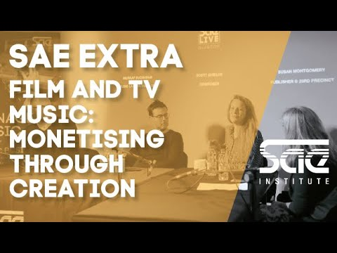 SAE Extra - Film and TV Music: Monetising through Creation and Sync. Panel Discussion