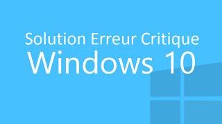 Solution erreur critique Windows 10
