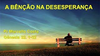 A Bênção na Desesperança - Pr Marcello Costa