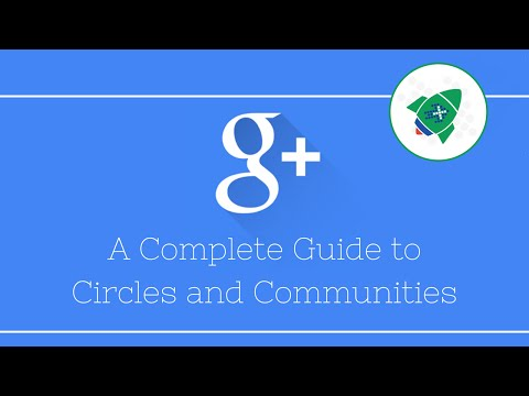 Complete Guide to Google Plus Circles and Communities (updated)