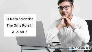 Is Data Scientists, the only role in AI & ML
