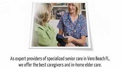 Expert Senior Care in Vero Beach FL | Quality Elder Care Services in Vero Beach