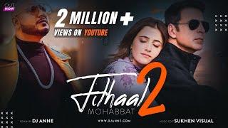 Filhaal 2 Mohabbat - Remix | Dj Anne | Akshay Kumar Ft Nupur Sanon | Ammy Virk | BPraak | Jaani