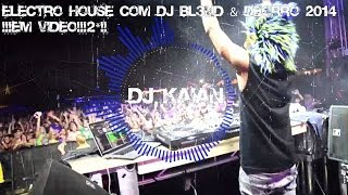 Electro House Com DJ Bl3nd & Deorro 2014 !!!Em Video!!!2*!!