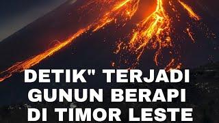 Detik Terjadi Gunun Berapi Di Timor Leste Viqueque
