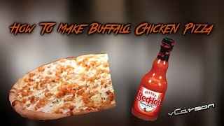 How To Make Buffalo Chicken Pizza!