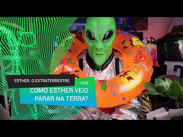 Esther, o Extraterrestre - Como Esther, o Extraterrestre veio parar no Planeta Terra #08