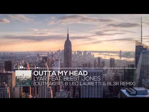 LYAR - Outta My Head Feat. Blest Jones (Outmakers & Leo Lauretti & BL3R Remix)