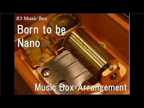 Born to be/Nano [Music Box] (Anime
