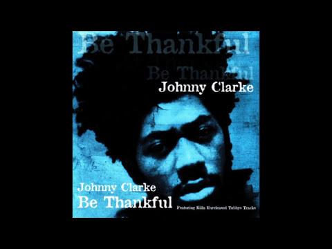 Johnny Clarke - Be Thankful (Full Album)