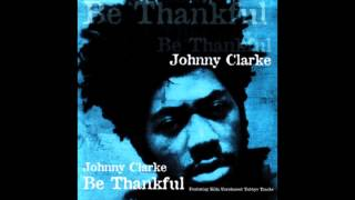 Johnny Clarke - Be Thankful (Full Album)
