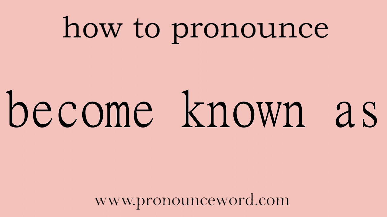 become known as: How to pronounce become known as in english