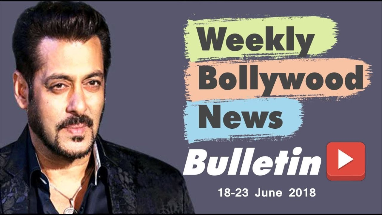Bollywood Weekend Hindi News | 18-23 June 2018 | Bollywood Latest News and Gossips