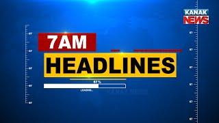 7AM Headlines ||| 21st June 2021 ||| Kanak News |||