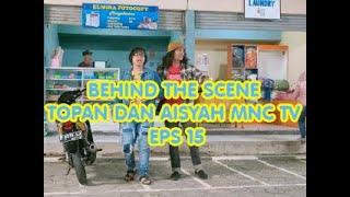 MAKAN MALAM PAKAI LILIN ?!?!?! | BEHIND THE SCENE TOPAN DAN AISYAH MNC TV EPS 15