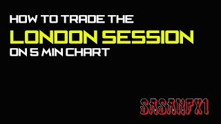 HOW TO TRADE THE LONDON SESSION ON 💎 5 MIN CHART 💎