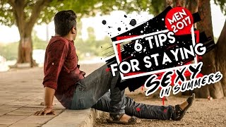 6 Tips For Indian Men to Stay Sexy in Summers 2017